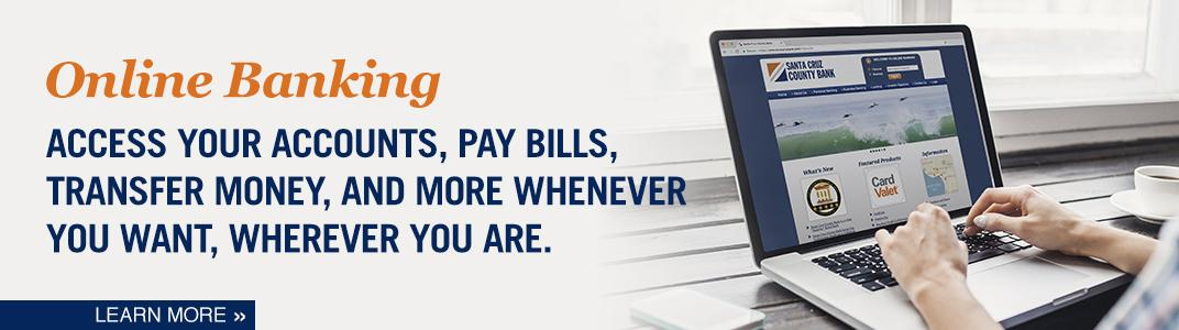 Online Banking: Access your accounts, pay bills, transfer money, and more whenever you want, wherever you are.