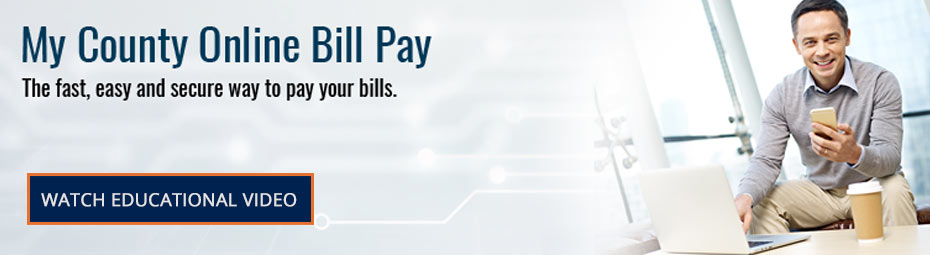 My County Online Bill Pay. The fast, easy and secure way to pay your bills. Watch Educational Video.