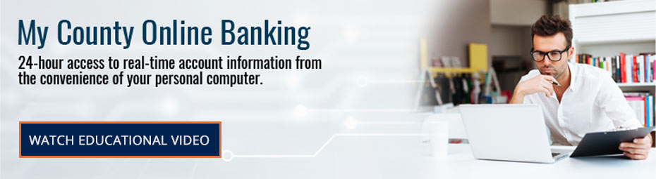 My County Online Banking. 24 hour access to real time account information from the convenience of your personal computer. Watch Educational Video.
